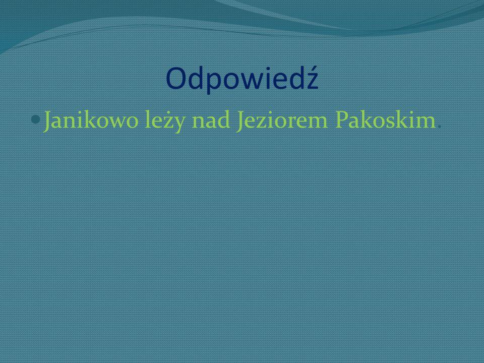 Odpowiedź Janikowo leży nad Jeziorem Pakoskim.