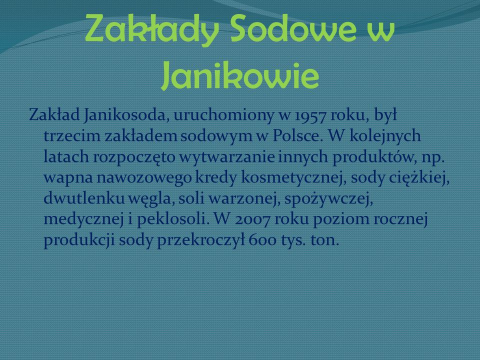 Zakłady Sodowe w Janikowie Zakład Janikosoda, uruchomiony w 1957 roku, był trzecim zakładem sodowym w Polsce. W kolejnych latach rozpoczęto wytwarzani