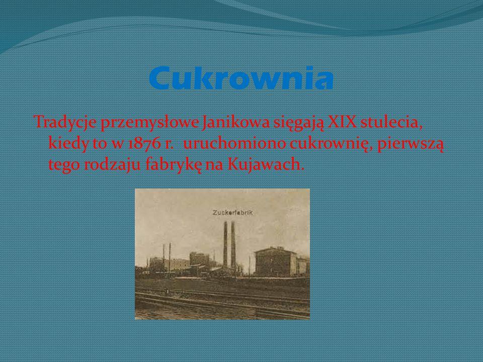 Cukrownia Tradycje przemysłowe Janikowa sięgają XIX stulecia, kiedy to w 1876 r. uruchomiono cukrownię, pierwszą tego rodzaju fabrykę na Kujawach.