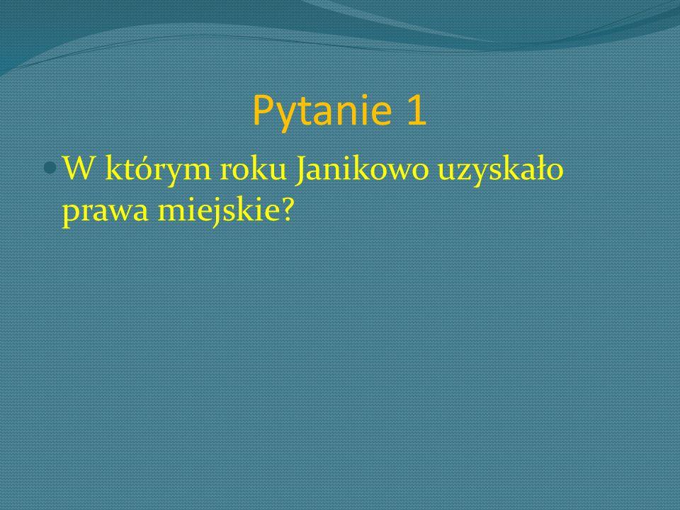 Pytanie 1 W którym roku Janikowo uzyskało prawa miejskie?