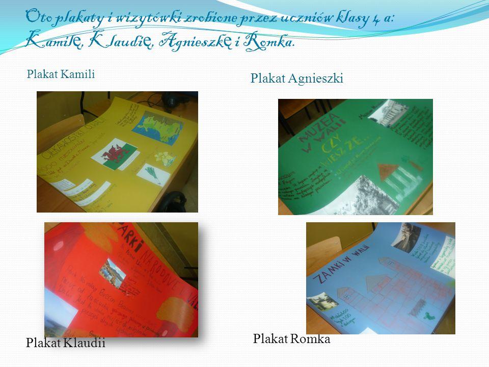 Oto plakaty i wizytówki zrobione przez uczniów klasy 4 a: Kamil ę, Klaudi ę, Agnieszk ę i Romka. Plakat Kamili Plakat Agnieszki Plakat Klaudii Plakat
