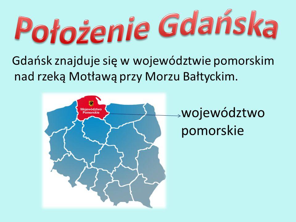 Gdańsk znajduje się w województwie pomorskim nad rzeką Motławą przy Morzu Bałtyckim. województwo pomorskie