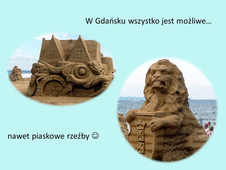 W Gdańsku wszystko jest możliwe… nawet piaskowe rzeźby