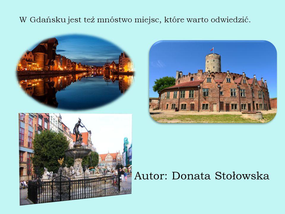 W Gdańsku jest też mnóstwo miejsc, które warto odwiedzić. Autor: Donata Stołowska
