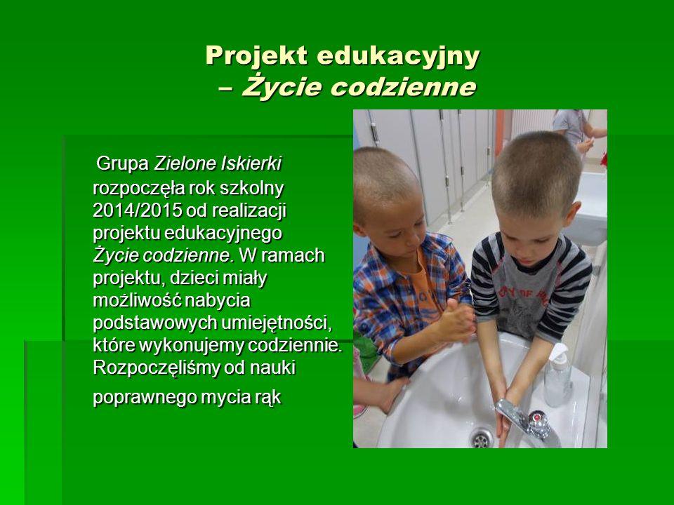 Projekt edukacyjny – Życie codzienne Grupa Zielone Iskierki rozpoczęła rok szkolny 2014/2015 od realizacji projektu edukacyjnego Życie codzienne. W ra