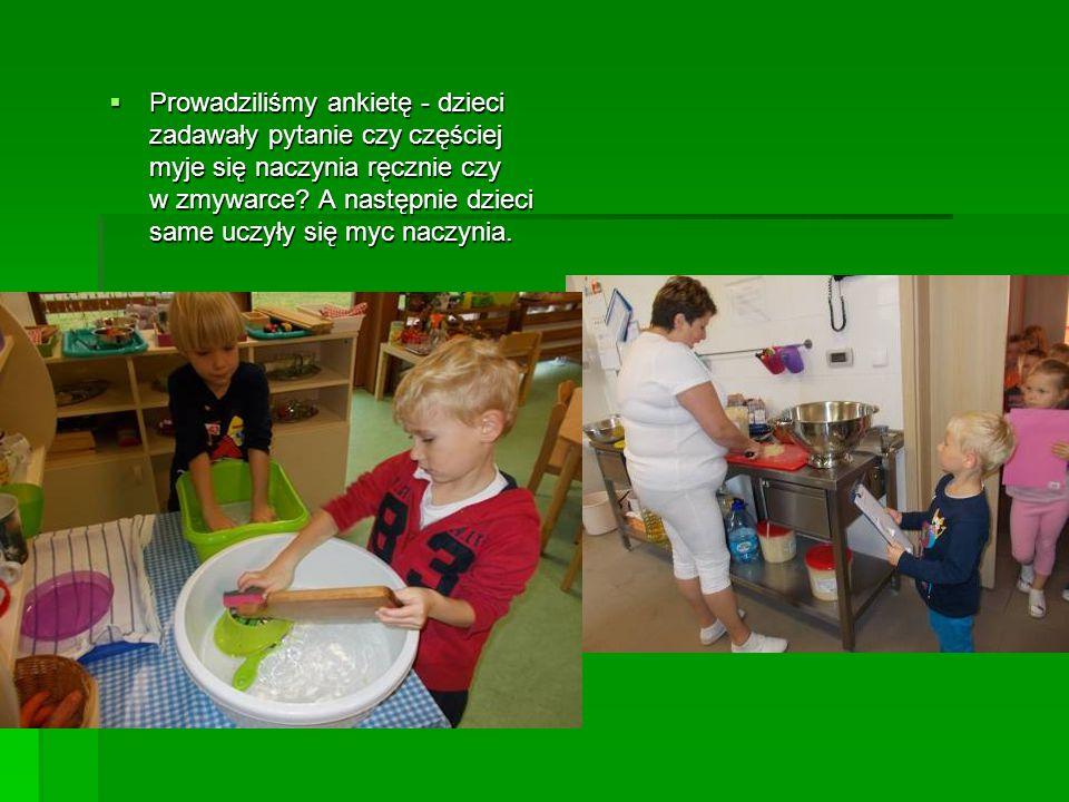  Prowadziliśmy ankietę - dzieci zadawały pytanie czy częściej myje się naczynia ręcznie czy w zmywarce? A następnie dzieci same uczyły się myc naczyn