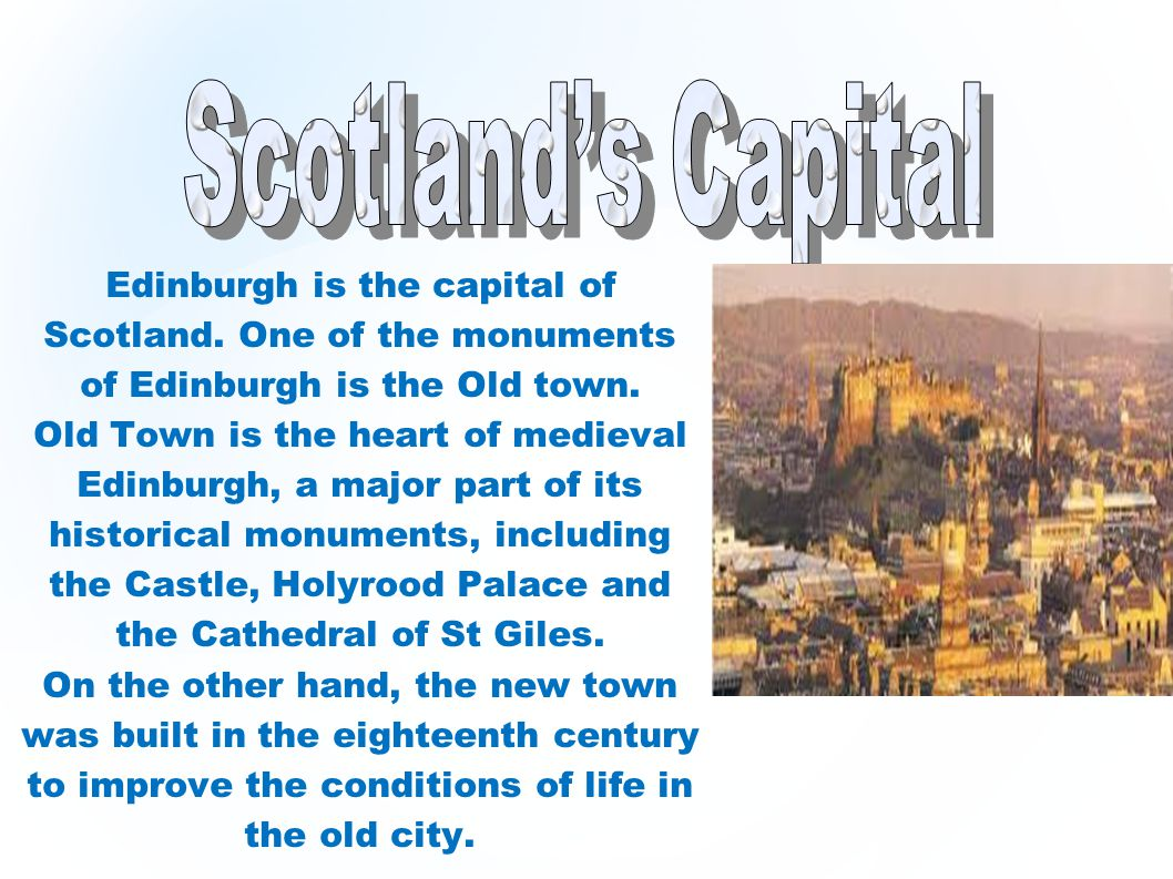 Edinburgh is the capital of Scotland.One of the monuments of Edinburgh is the Old town.