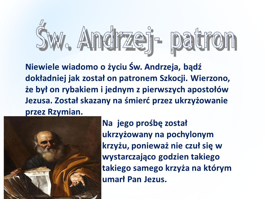 Niewiele wiadomo o życiu Św.Andrzeja, bądź dokładniej jak został on patronem Szkocji.