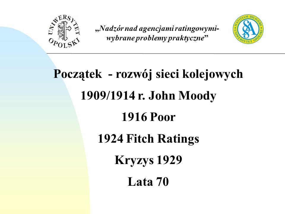 """""""Nadzór nad agencjami ratingowymi- wybrane problemy praktyczne Początek - rozwój sieci kolejowych 1909/1914 r."""