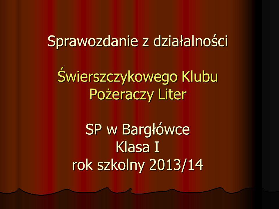 Sprawozdanie z działalności Świerszczykowego Klubu Pożeraczy Liter SP w Bargłówce Klasa I rok szkolny 2013/14