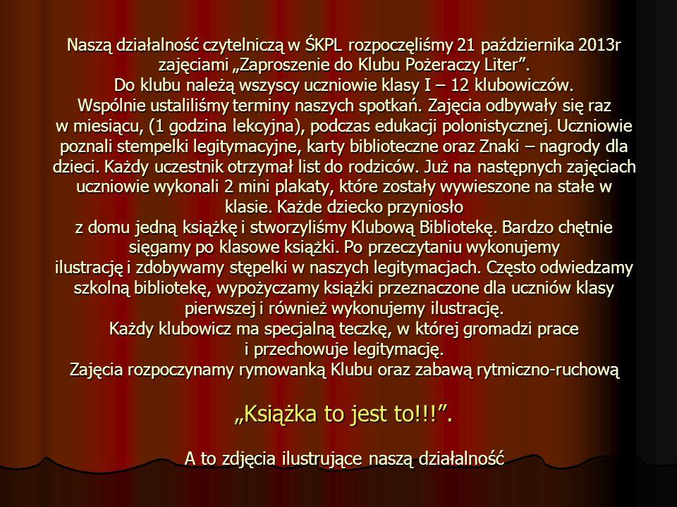 """Naszą działalność czytelniczą w ŚKPL rozpoczęliśmy 21 października 2013r zajęciami """"Zaproszenie do Klubu Pożeraczy Liter ."""