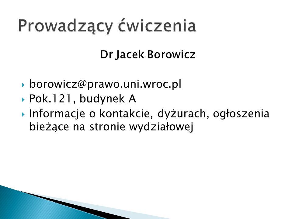 Dr Jacek Borowicz  borowicz@prawo.uni.wroc.pl  Pok.121, budynek A  Informacje o kontakcie, dyżurach, ogłoszenia bieżące na stronie wydziałowej