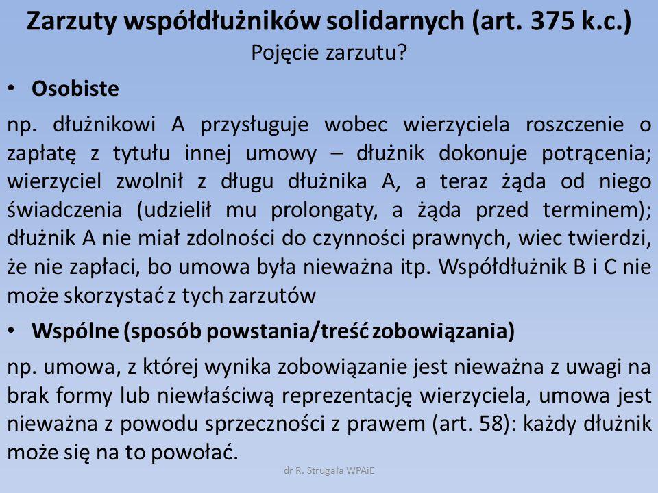 Zarzuty współdłużników solidarnych (art. 375 k.c.) Pojęcie zarzutu? Osobiste np. dłużnikowi A przysługuje wobec wierzyciela roszczenie o zapłatę z tyt