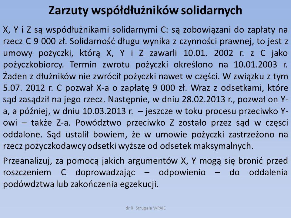 Zarzuty współdłużników solidarnych X, Y i Z są wspódłużnikami solidarnymi C: są zobowiązani do zapłaty na rzecz C 9 000 zł. Solidarność długu wynika z