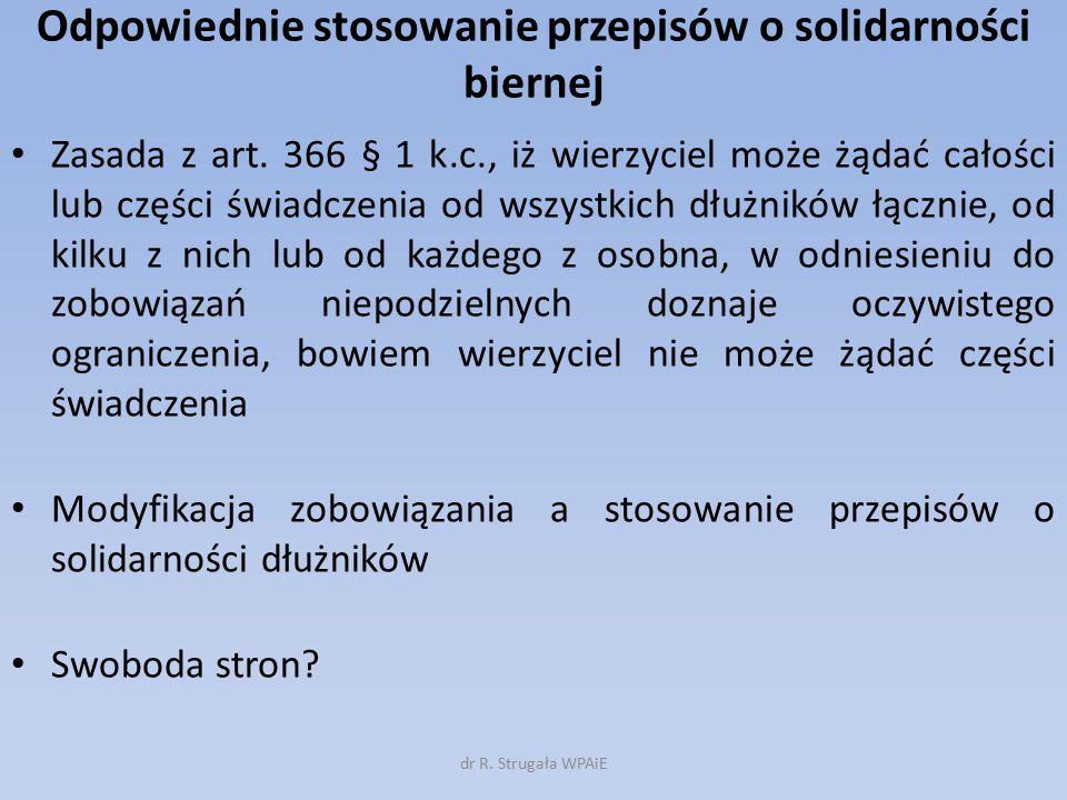 Odpowiednie stosowanie przepisów o solidarności biernej Zasada z art. 366 § 1 k.c., iż wierzyciel może żądać całości lub części świadczenia od wszystk
