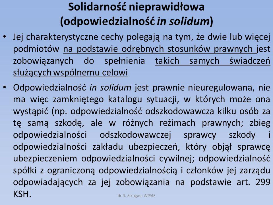 Solidarność nieprawidłowa (odpowiedzialność in solidum) Jej charakterystyczne cechy polegają na tym, że dwie lub więcej podmiotów na podstawie odrębny