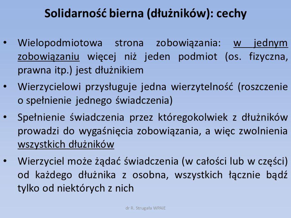 Solidarność bierna (dłużników): cechy Wielopodmiotowa strona zobowiązania: w jednym zobowiązaniu więcej niż jeden podmiot (os. fizyczna, prawna itp.)
