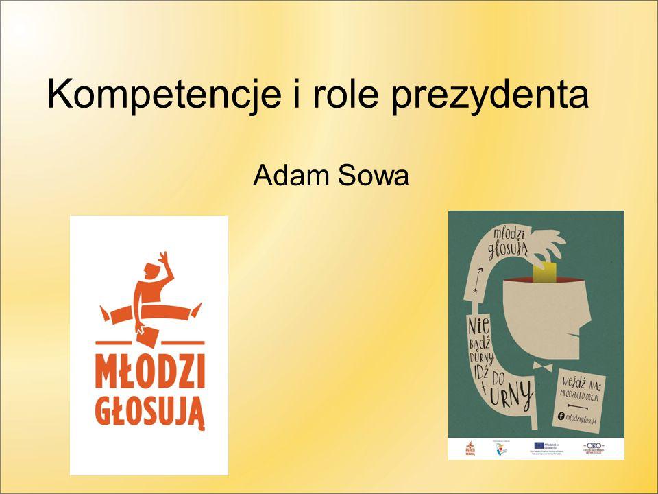 Kompetencje i role prezydenta Adam Sowa