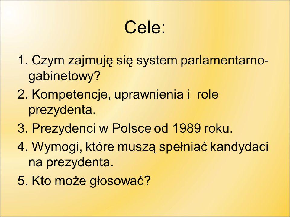 Cele: 1.Czym zajmuję się system parlamentarno- gabinetowy.