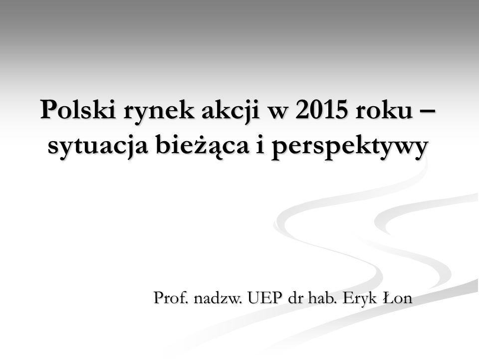 Prof. nadzw. UEP dr hab. Eryk Łon Polski rynek akcji w 2015 roku – sytuacja bieżąca i perspektywy