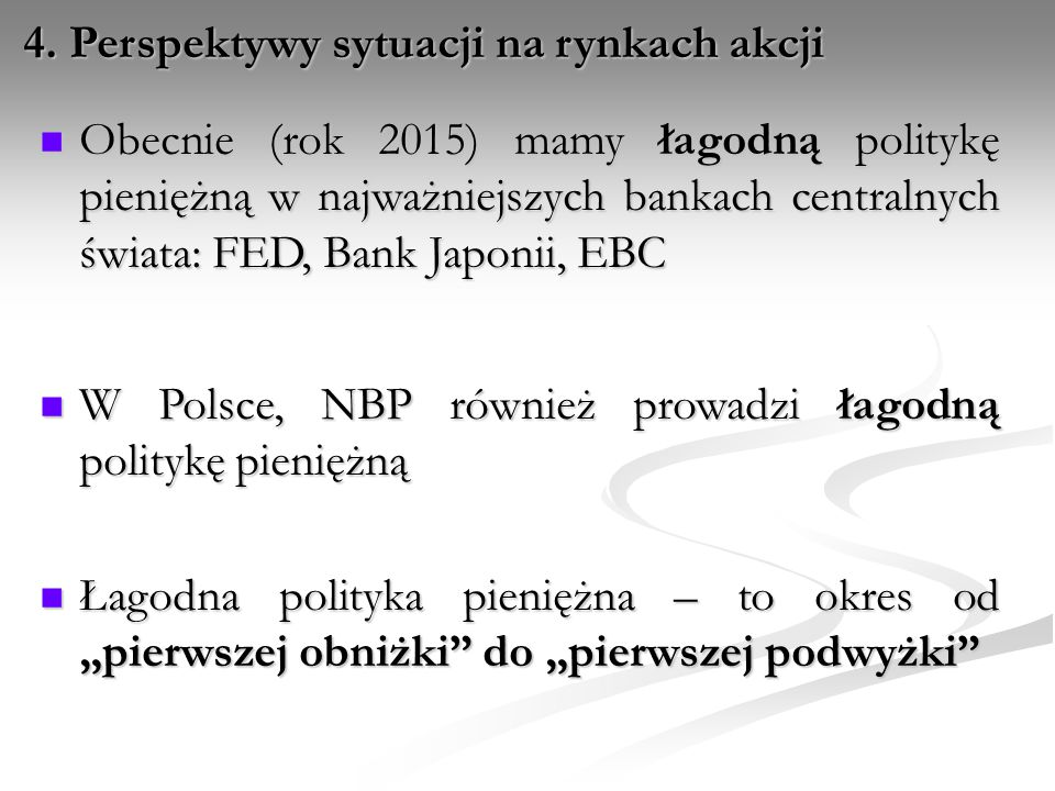 Obecnie (rok 2015) mamy łagodną politykę pieniężną w najważniejszych bankach centralnych świata: FED, Bank Japonii, EBC Obecnie (rok 2015) mamy łagodn
