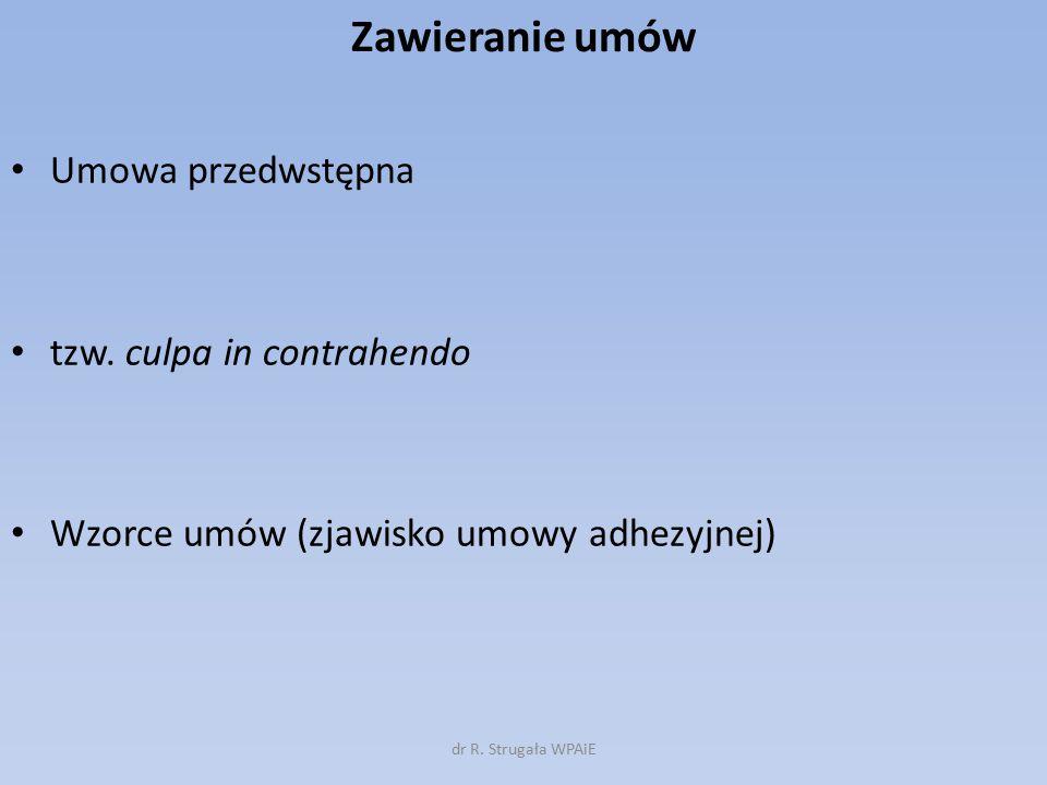 Zawieranie umów Umowa przedwstępna tzw. culpa in contrahendo Wzorce umów (zjawisko umowy adhezyjnej) dr R. Strugała WPAiE