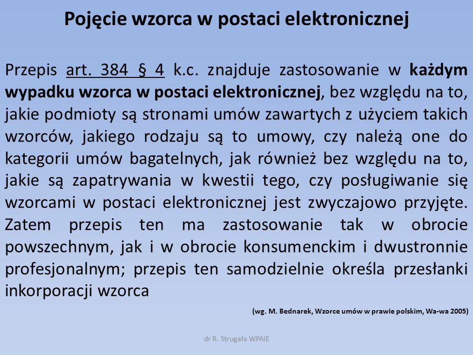 Pojęcie wzorca w postaci elektronicznej Przepis art. 384 § 4 k.c. znajduje zastosowanie w każdym wypadku wzorca w postaci elektronicznej, bez względu