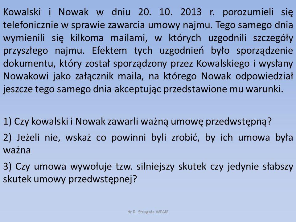 Kowalski i Nowak w dniu 20. 10. 2013 r. porozumieli się telefonicznie w sprawie zawarcia umowy najmu. Tego samego dnia wymienili się kilkoma mailami,