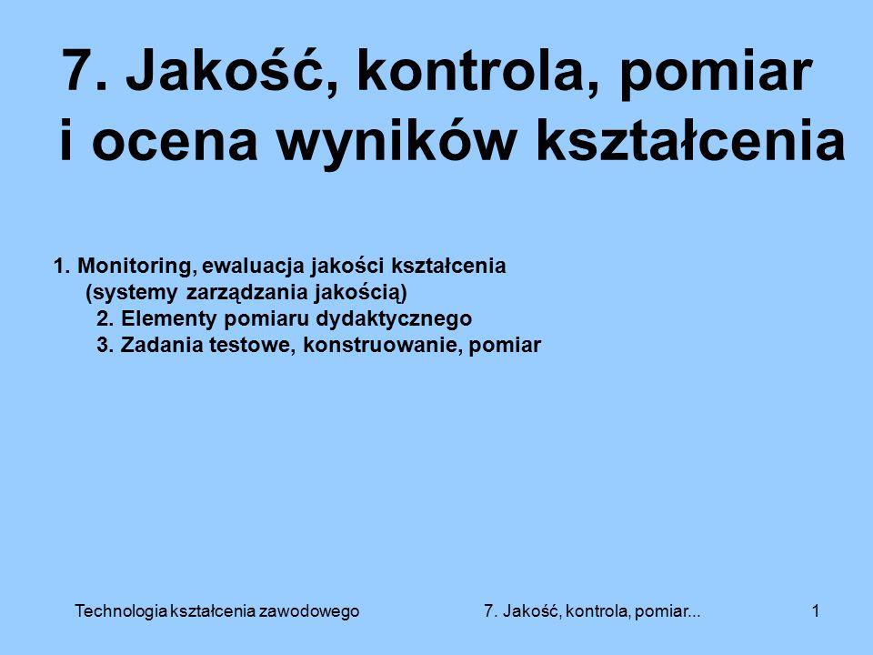 Pomiar jakości kształcenia Prof.B. Niemierko 22 Technologia kształcenia zawodowego 7.
