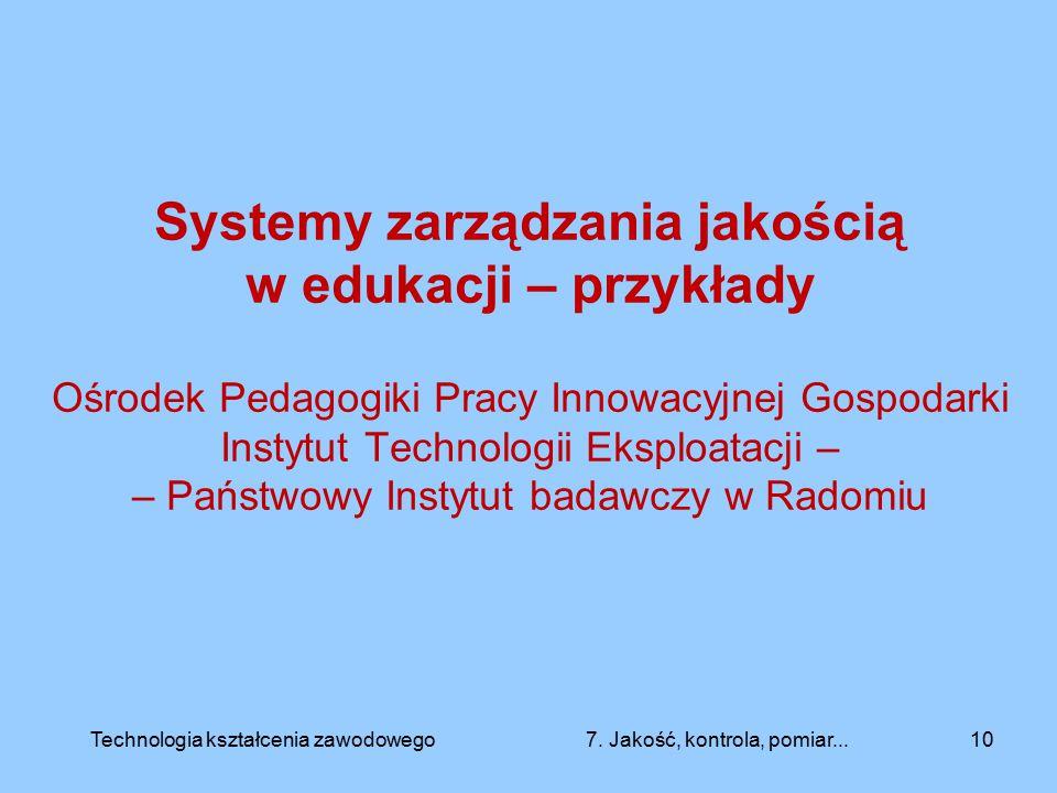 Systemy zarządzania jakością w edukacji – przykłady Ośrodek Pedagogiki Pracy Innowacyjnej Gospodarki Instytut Technologii Eksploatacji – – Państwowy I