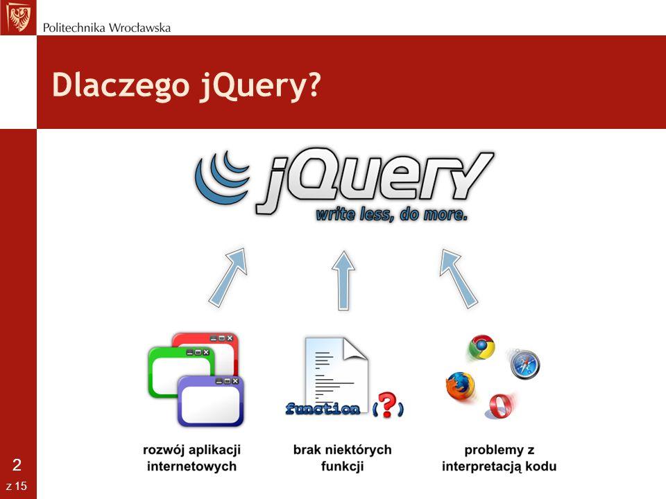 3 z 15 Główne cechy jQuery Framework napisany w JavaScript Darmowa Niezależność od przeglądarki Kompatybilna z CSS3 Efekty Web 2.0 Wbudowany AJAX