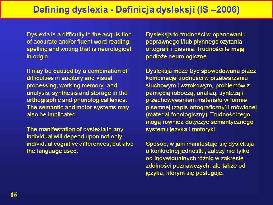 16 Dysleksja to trudności w opanowaniu poprawnego i/lub płynnego czytania, ortografii i pisania.