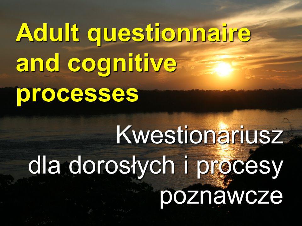 Adult questionnaire and cognitive processes Kwestionariusz dla dorosłych i procesy poznawcze