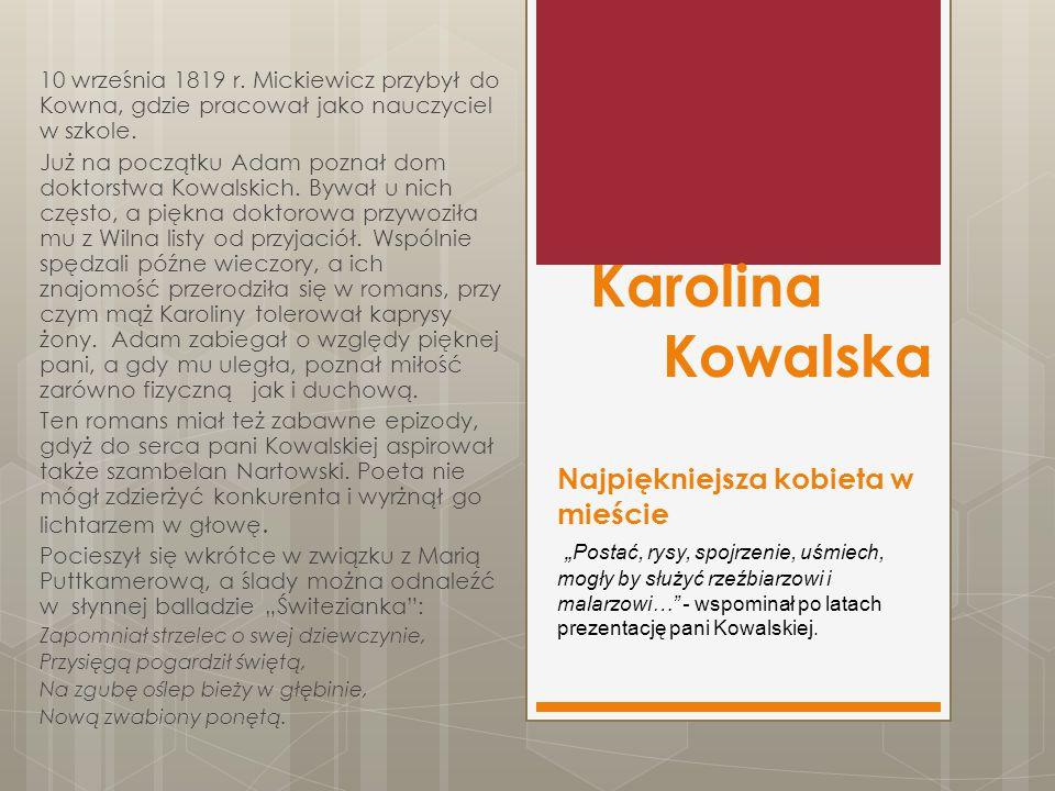 """Karolina Kowalska Najpiękniejsza kobieta w mieście """" Postać, rysy, spojrzenie, uśmiech, mogły by służyć rzeźbiarzowi i malarzowi… - wspominał po latach prezentację pani Kowalskiej."""