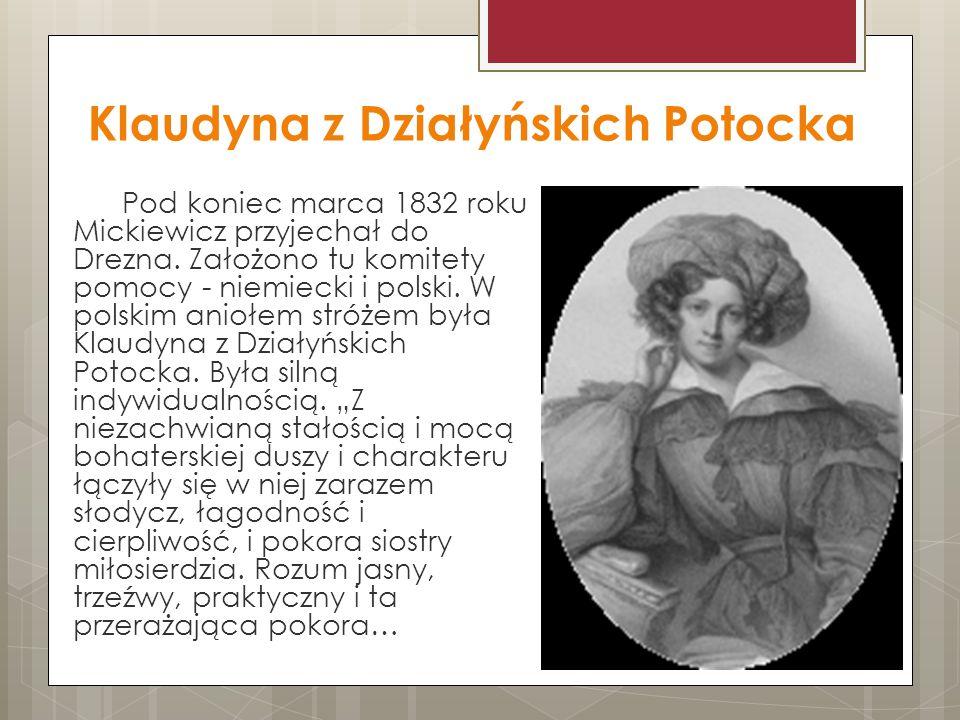 Klaudyna z Działyńskich Potocka Pod koniec marca 1832 roku Mickiewicz przyjechał do Drezna. Założono tu komitety pomocy - niemiecki i polski. W polski