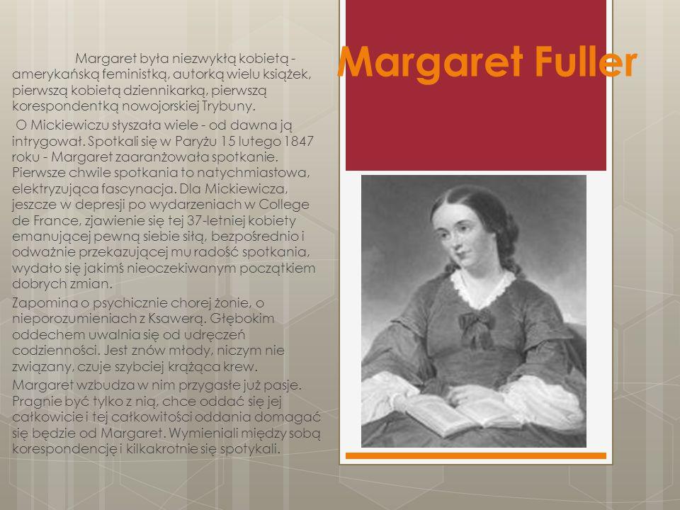 Margaret Fuller Margaret była niezwykłą kobietą - amerykańską feministką, autorką wielu książek, pierwszą kobietą dziennikarką, pierwszą korespondentką nowojorskiej Trybuny.