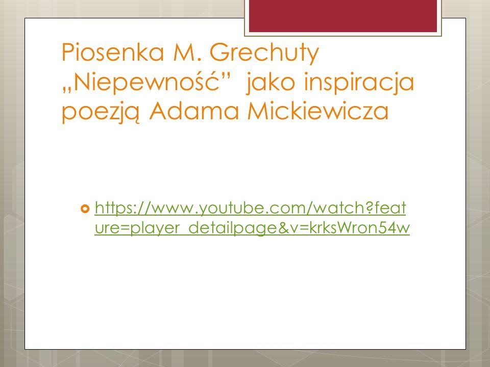 """Piosenka M. Grechuty """"Niepewność"""" jako inspiracja poezją Adama Mickiewicza  https://www.youtube.com/watch?feat ure=player_detailpage&v=krksWron54w ht"""