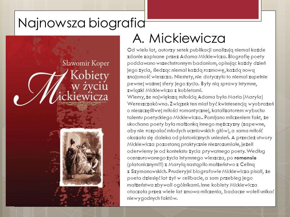 Najnowsza biografia A. Mickiewicza Od wielu lat, autorzy setek publikacji analizują niemal każde zdanie zapisane przez Adama Mickiewicza. Biografię po