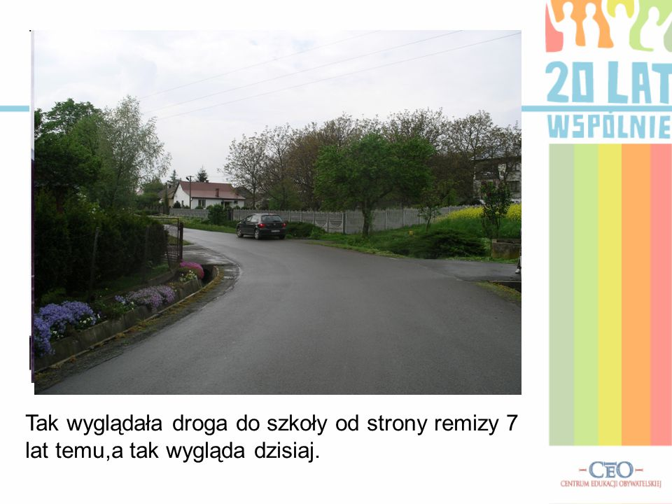 Tak wyglądała droga do szkoły od strony remizy 7 lat temu,a tak wygląda dzisiaj.