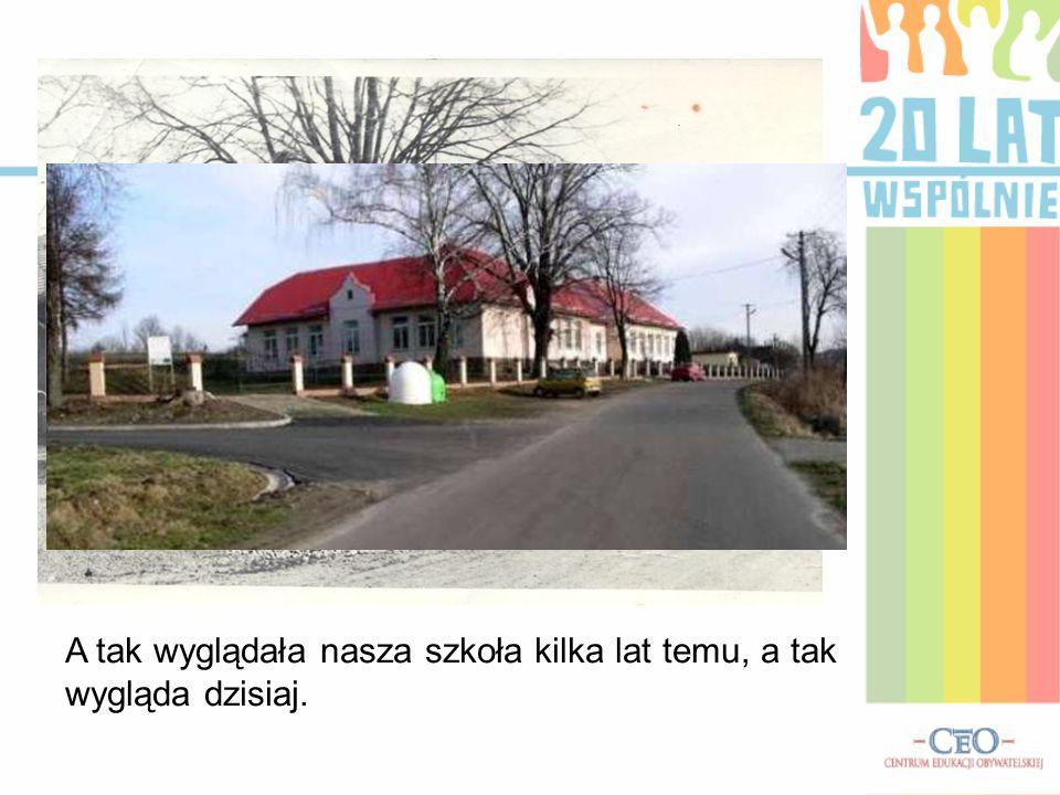 A tak wyglądała nasza szkoła kilka lat temu, a tak wygląda dzisiaj.