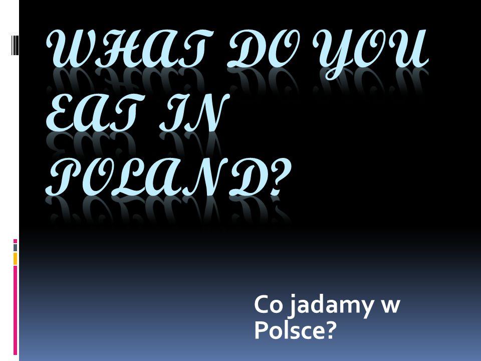 Co jadamy w Polsce?