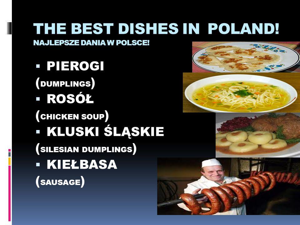 THE BEST DISHES IN POLAND! NAJLEPSZE DANIA W POLSCE!  PIEROGI ( DUMPLINGS )  ROSÓŁ ( CHICKEN SOUP )  KLUSKI ŚLĄSKIE ( SILESIAN DUMPLINGS )  KIEŁBA