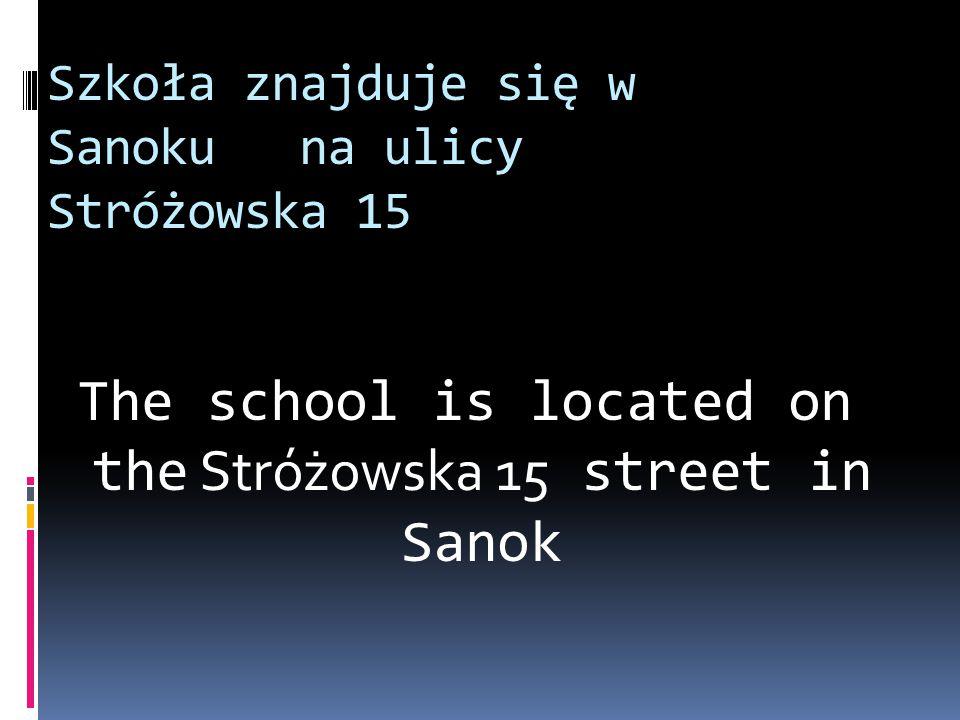 The school is located on the Stróżowska 15 street in Sanok Szkoła znajduje się w Sanoku na ulicy Stróżowska 15