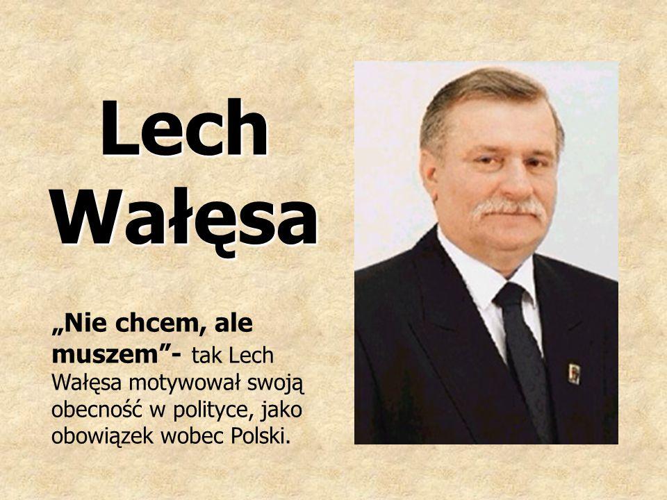 """Lech Wałęsa """"Nie chcem, ale muszem - tak Lech Wałęsa motywował swoją obecność w polityce, jako obowiązek wobec Polski."""