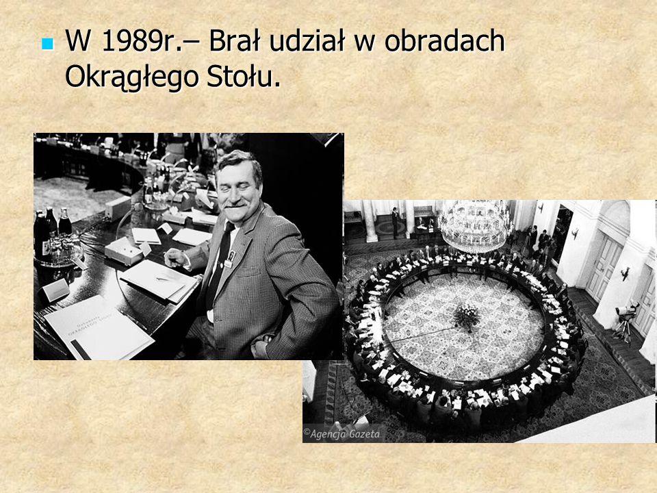 W 1989r.– Brał udział w obradach Okrągłego Stołu. W 1989r.– Brał udział w obradach Okrągłego Stołu.