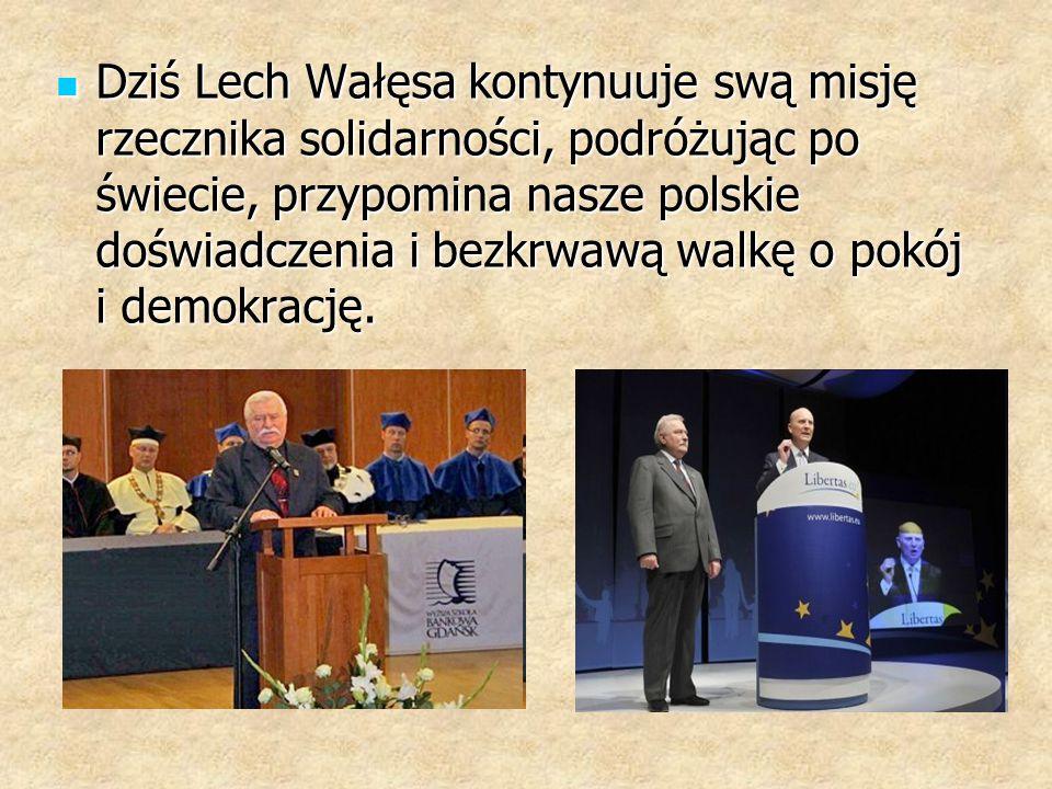 Dziś Lech Wałęsa kontynuuje swą misję rzecznika solidarności, podróżując po świecie, przypomina nasze polskie doświadczenia i bezkrwawą walkę o pokój i demokrację.
