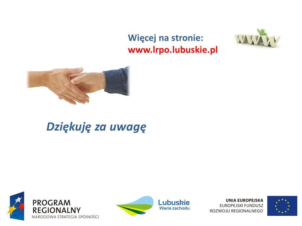 Dziękuję za uwagę Więcej na stronie: www.lrpo.lubuskie.pl