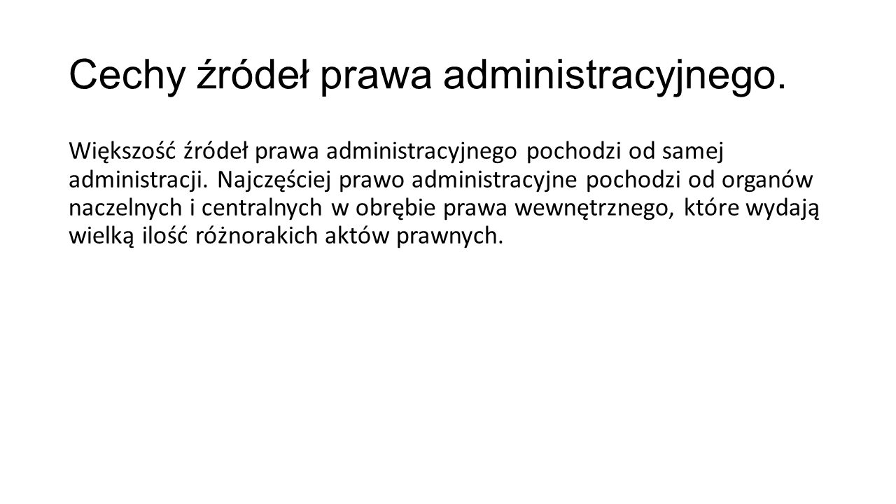 Cechy źródeł prawa administracyjnego. Większość źródeł prawa administracyjnego pochodzi od samej administracji. Najczęściej prawo administracyjne poch