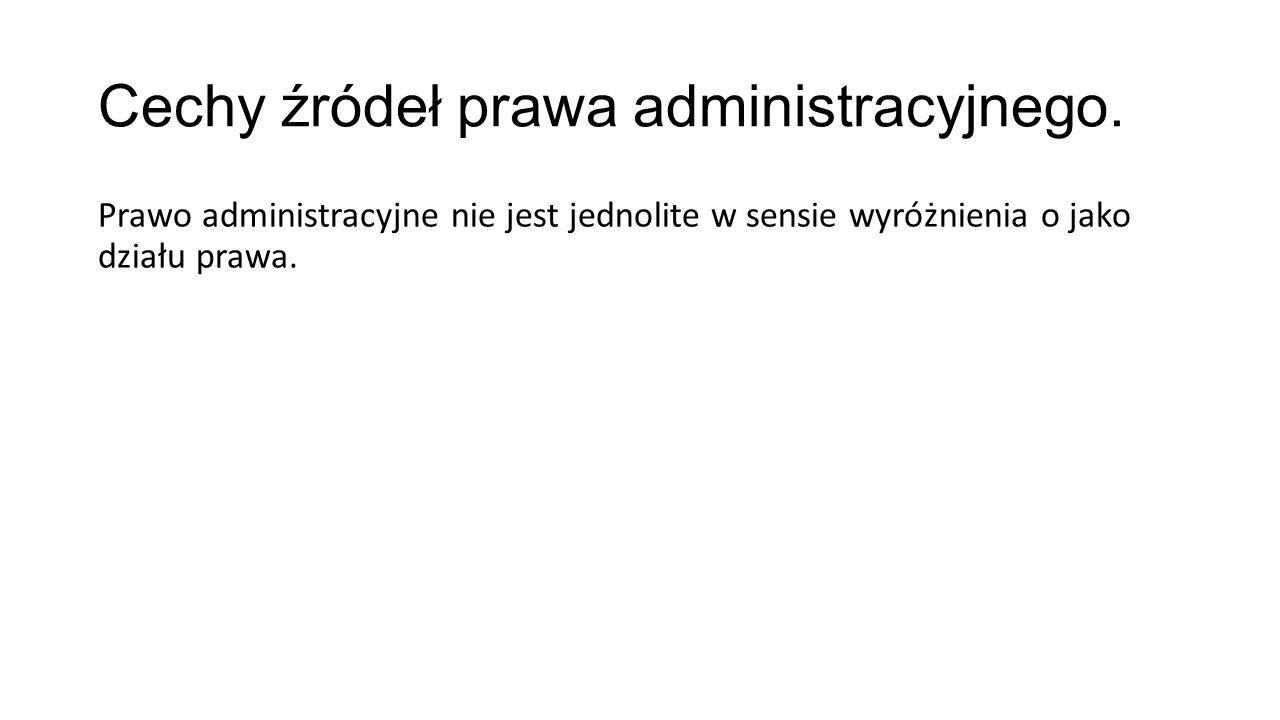 Cechy źródeł prawa administracyjnego.