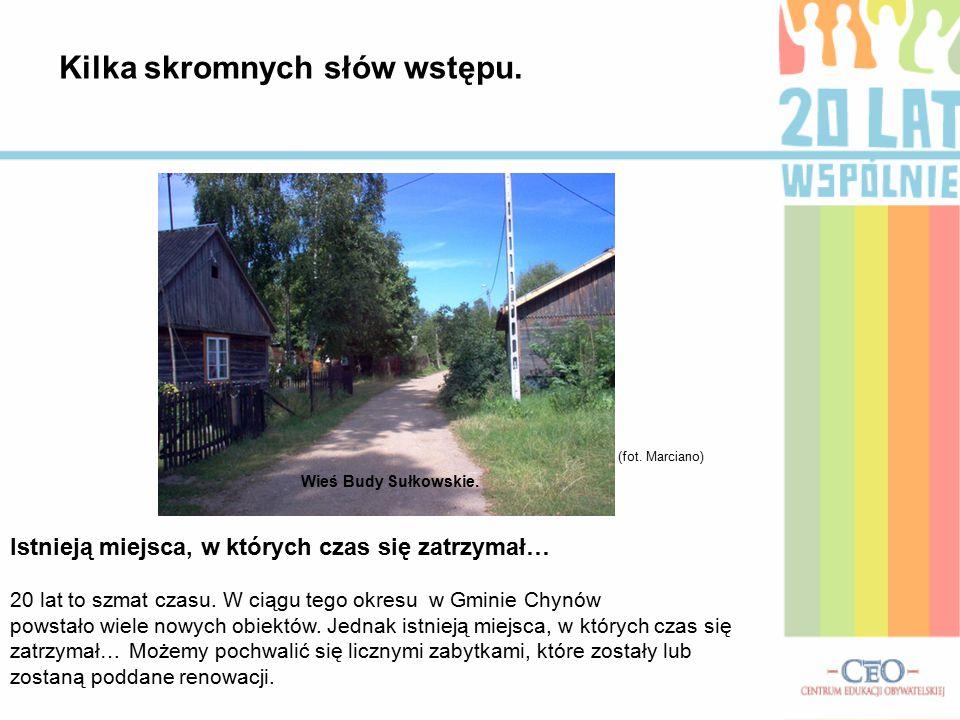 Wieś Budy Sułkowskie. (fot. Marciano) Istnieją miejsca, w których czas się zatrzymał… 20 lat to szmat czasu. W ciągu tego okresu w Gminie Chynów powst